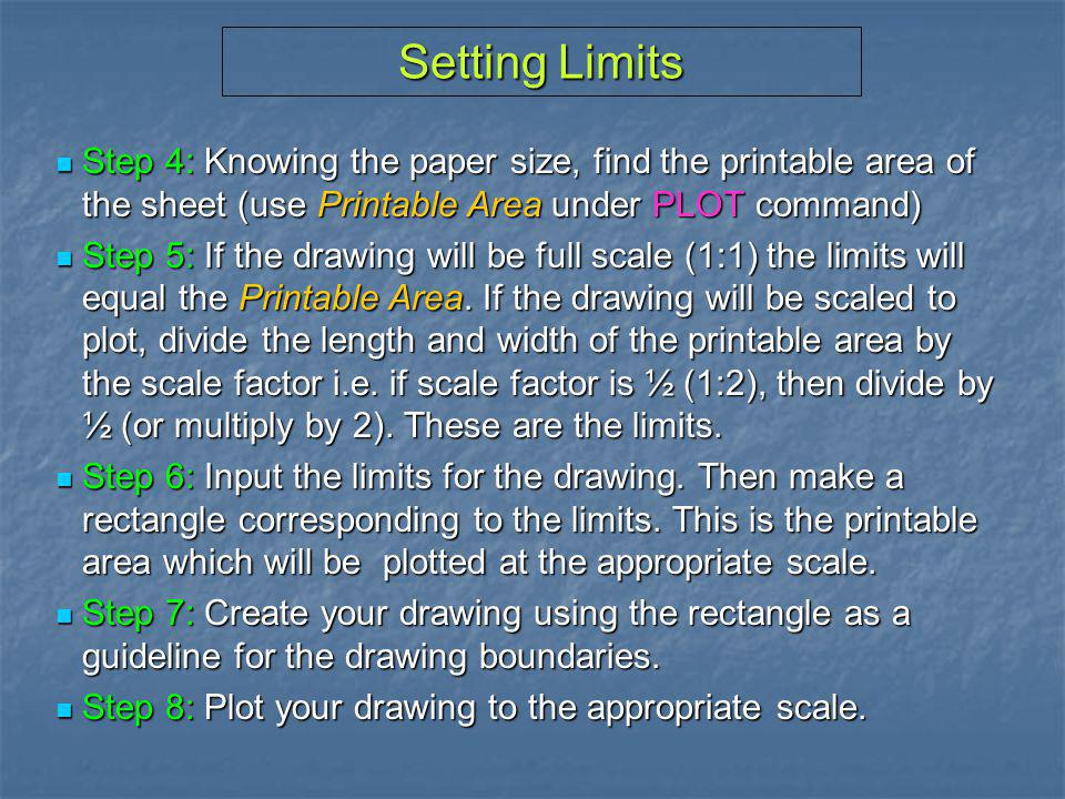 Setting Limits Step 4: Knowing the paper size, find the printable area of the sheet (use Printable Area under PLOT command)