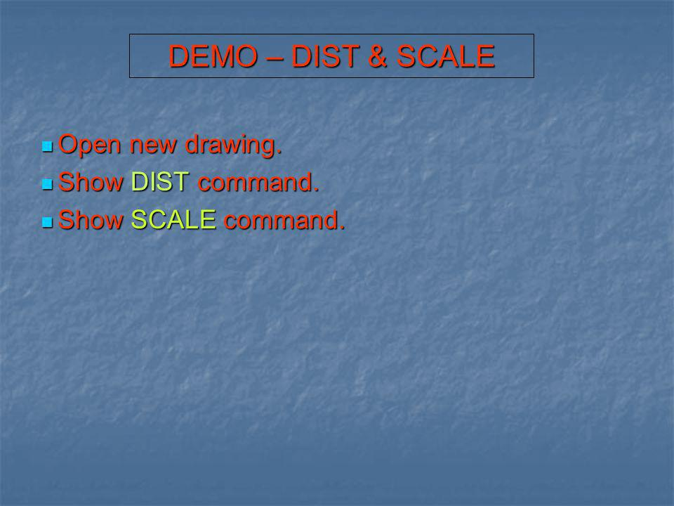 DEMO – DIST & SCALE Open new drawing. Show DIST command.