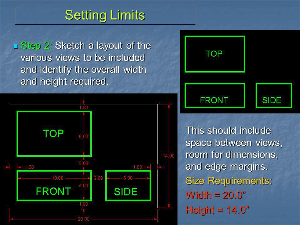 Setting Limits Step 2: Sketch a layout of the various views to be included and identify the overall width and height required.
