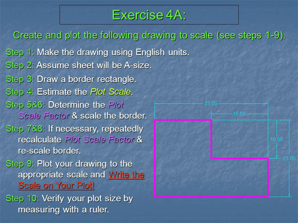 Exercise 4A: Create and plot the following drawing to scale (see steps 1-9). Step 1: Make the drawing using English units.