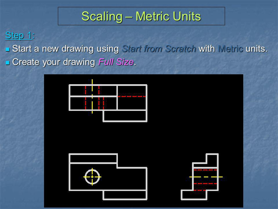 Scaling – Metric Units Step 1:
