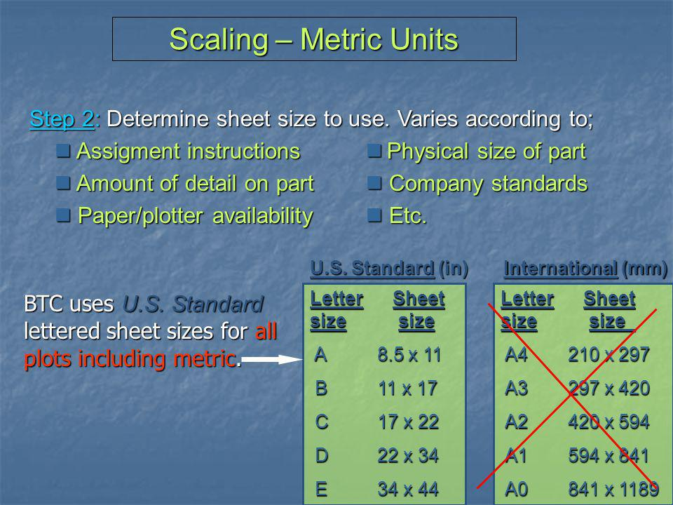 Scaling – Metric Units Step 2: Determine sheet size to use. Varies according to;  Assigment instructions  Physical size of part.