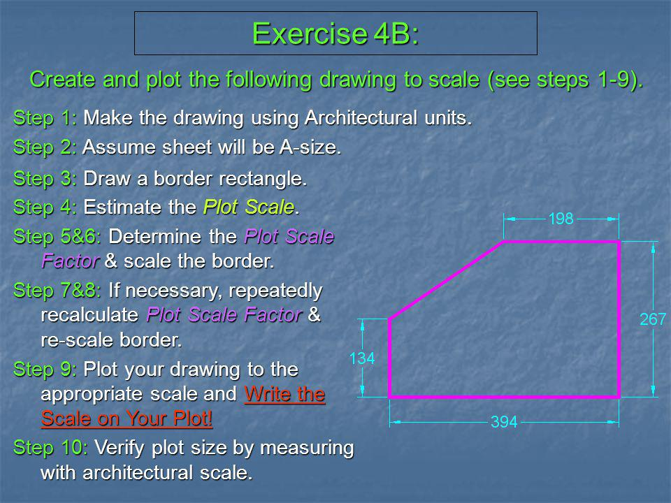 Exercise 4B: Create and plot the following drawing to scale (see steps 1-9). Step 1: Make the drawing using Architectural units.