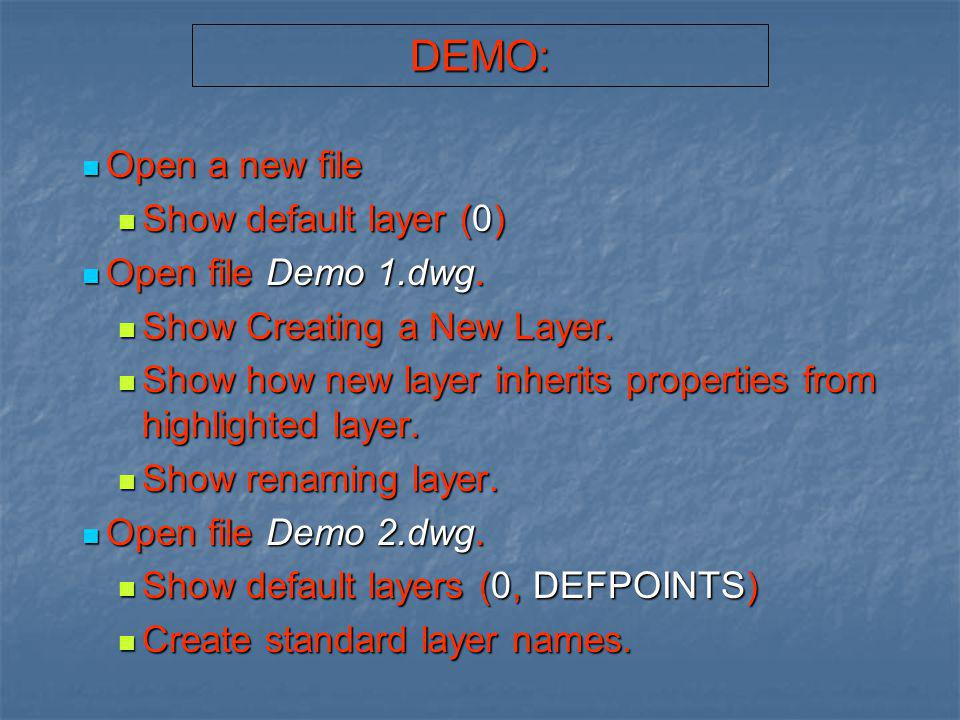 DEMO: Open a new file Show default layer (0) Open file Demo 1.dwg.