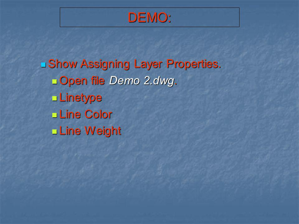 DEMO: Show Assigning Layer Properties. Open file Demo 2.dwg. Linetype
