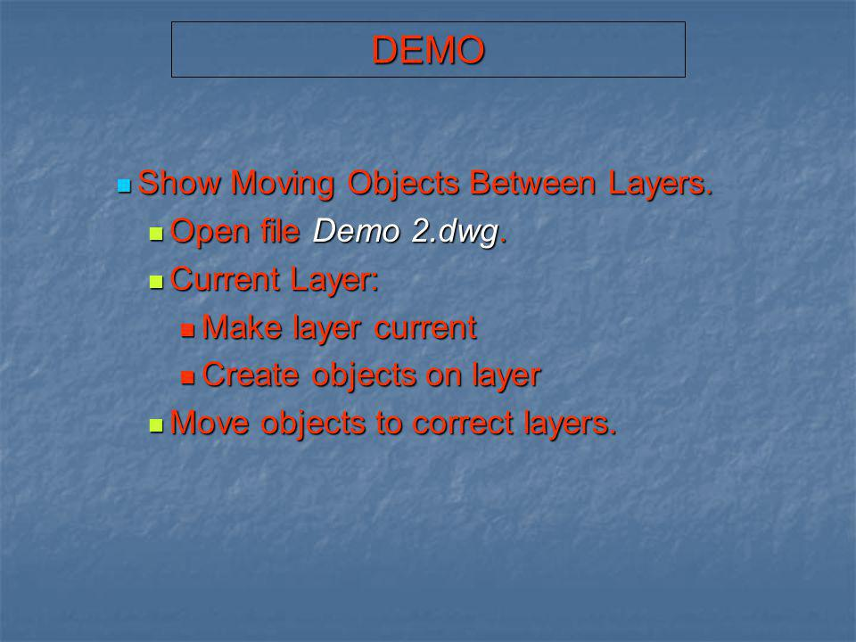 DEMO Show Moving Objects Between Layers. Open file Demo 2.dwg.
