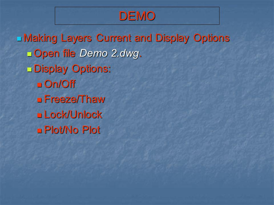 DEMO Making Layers Current and Display Options Open file Demo 2.dwg.