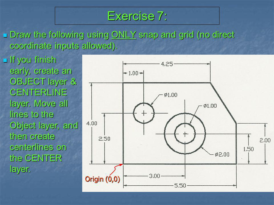 Exercise 7: Draw the following using ONLY snap and grid (no direct coordinate inputs allowed).
