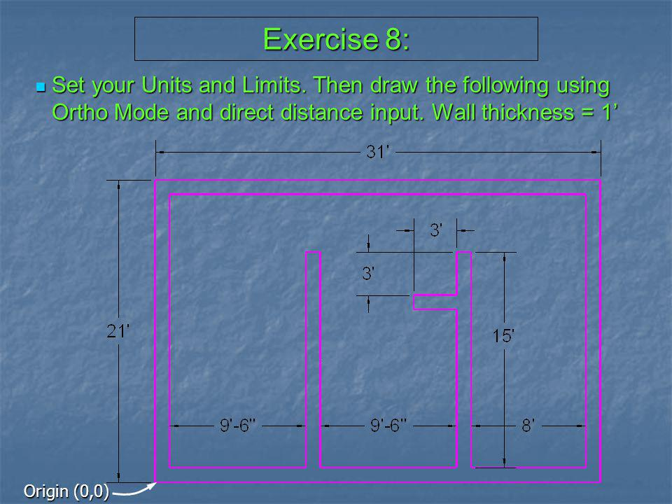 Exercise 8: Set your Units and Limits. Then draw the following using Ortho Mode and direct distance input. Wall thickness = 1'