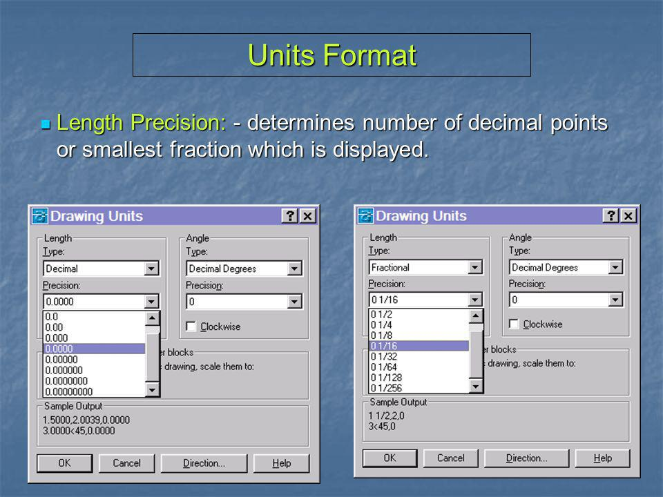 Units Format Length Precision: - determines number of decimal points or smallest fraction which is displayed.