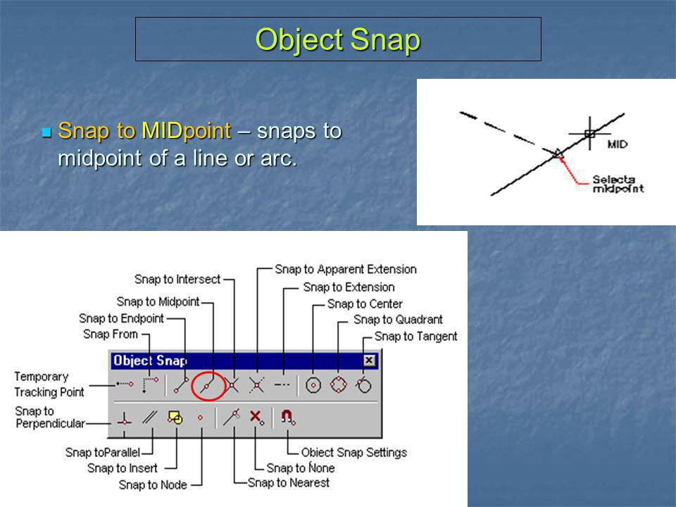 Object Snap Snap to MIDpoint – snaps to midpoint of a line or arc.