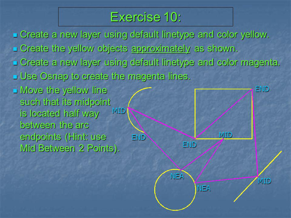 Exercise 10: Create a new layer using default linetype and color yellow. Create the yellow objects approximately as shown.