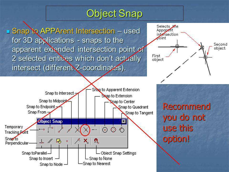 Object Snap Recommend you do not use this option!