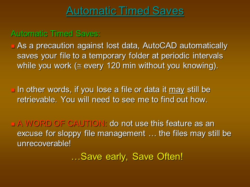 Automatic Timed Saves …Save early, Save Often! Automatic Timed Saves: