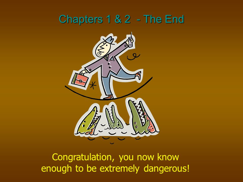 Congratulation, you now know enough to be extremely dangerous!