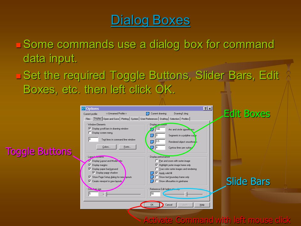 Dialog Boxes Some commands use a dialog box for command data input.