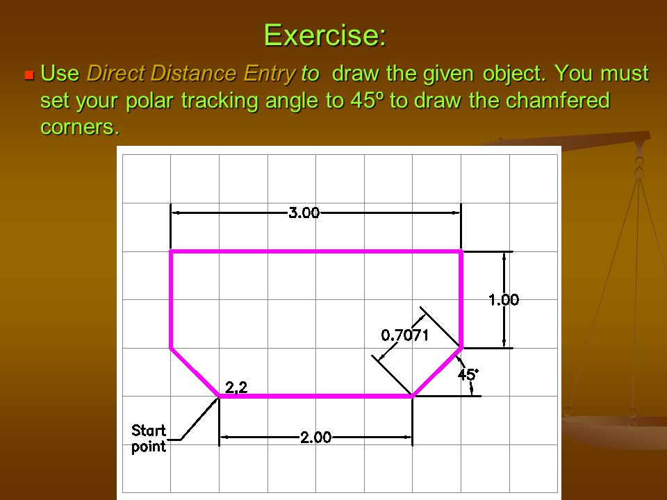 Exercise: Use Direct Distance Entry to draw the given object.