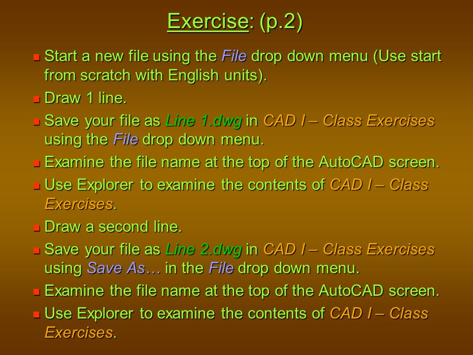 Exercise: (p.2) Start a new file using the File drop down menu (Use start from scratch with English units).