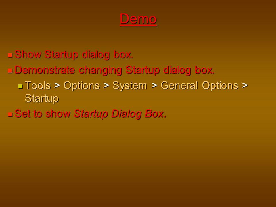 Demo Show Startup dialog box. Demonstrate changing Startup dialog box.