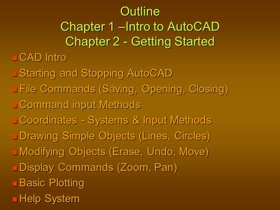 Outline Chapter 1 –Intro to AutoCAD Chapter 2 - Getting Started