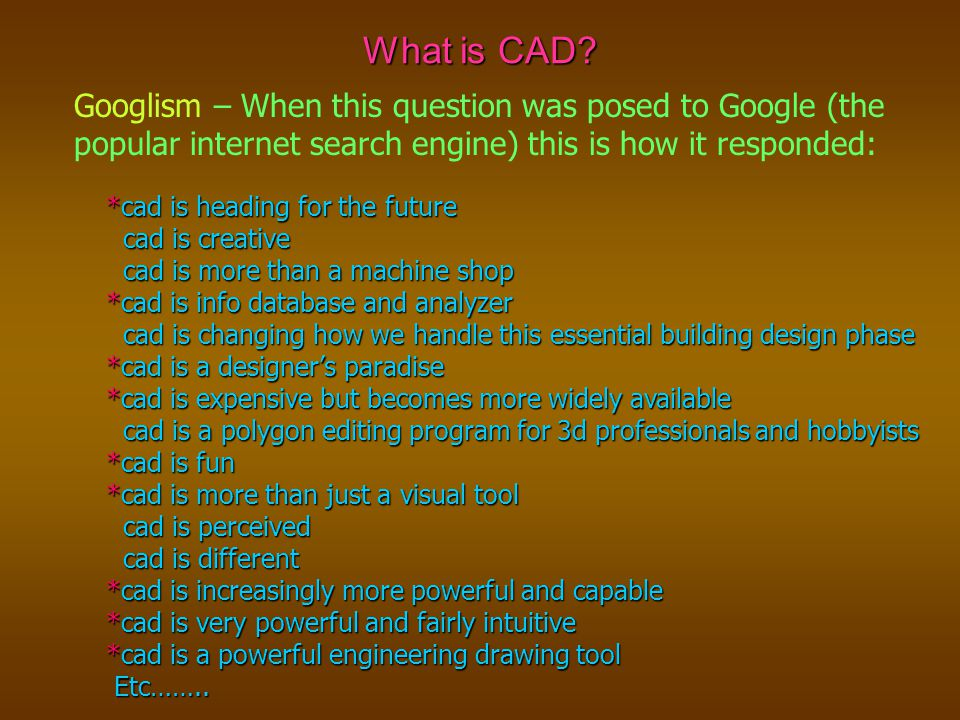 What is CAD Googlism – When this question was posed to Google (the popular internet search engine) this is how it responded: