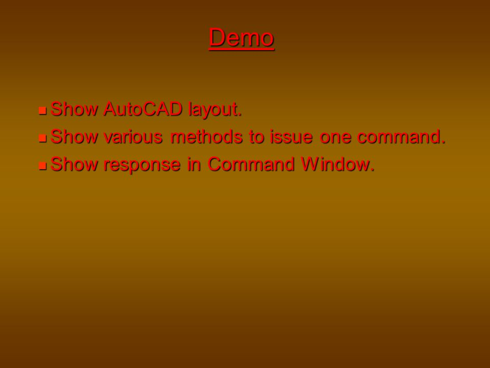 Demo Show AutoCAD layout. Show various methods to issue one command.
