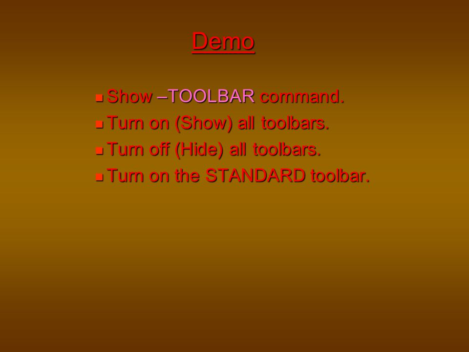 Demo Show –TOOLBAR command. Turn on (Show) all toolbars.