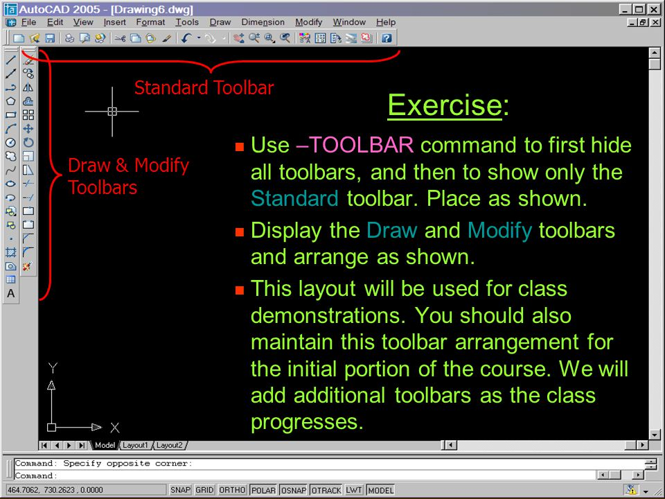 Standard Toolbar Exercise: Use –TOOLBAR command to first hide all toolbars, and then to show only the Standard toolbar. Place as shown.