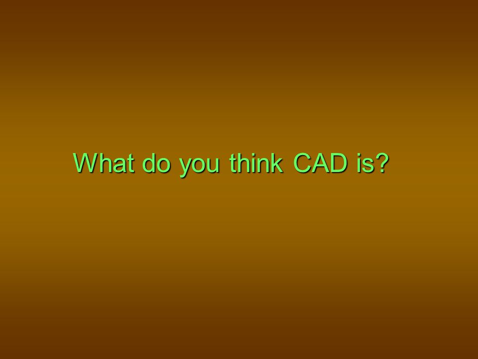 What do you think CAD is