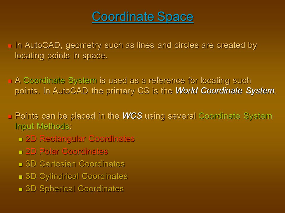 Coordinate Space In AutoCAD, geometry such as lines and circles are created by locating points in space.