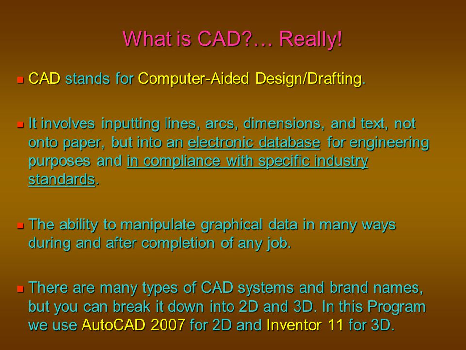 What is CAD … Really! CAD stands for Computer-Aided Design/Drafting.