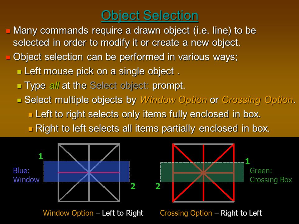 Object Selection Many commands require a drawn object (i.e. line) to be selected in order to modify it or create a new object.