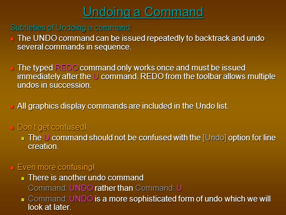 Undoing a Command Subtleties of Undoing a command: