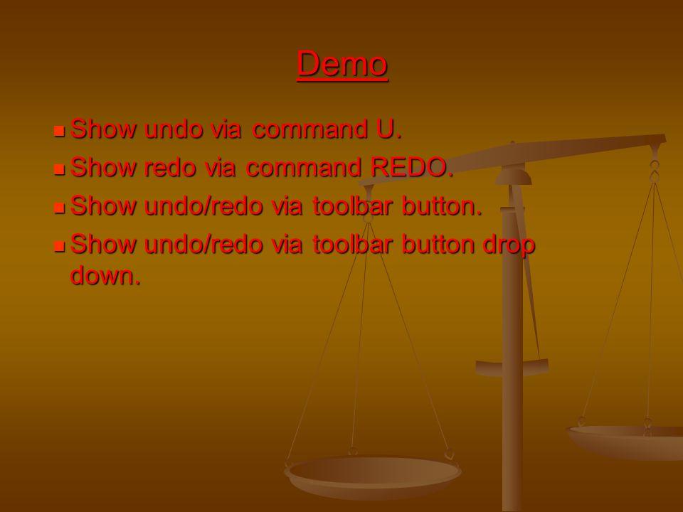 Demo Show undo via command U. Show redo via command REDO.