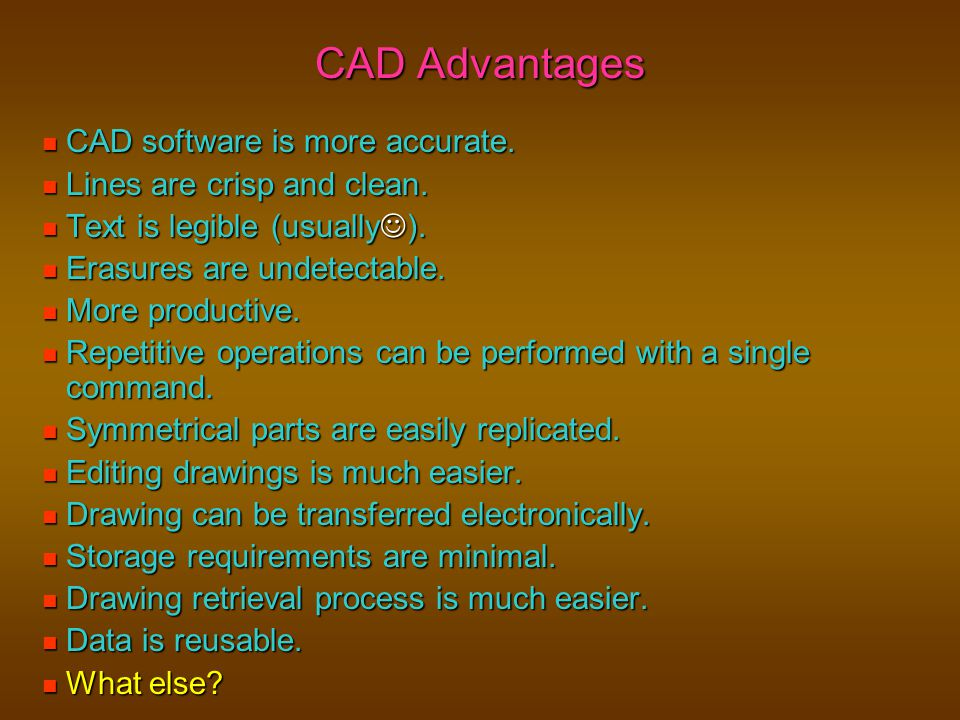 CAD Advantages CAD software is more accurate.