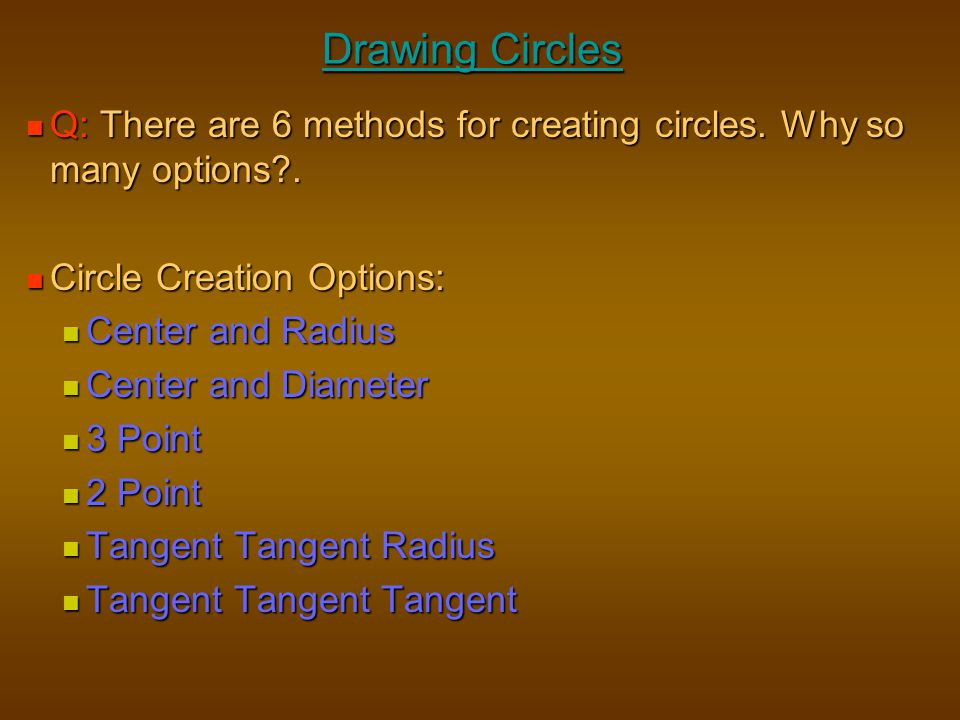 Drawing Circles Q: There are 6 methods for creating circles. Why so many options . Circle Creation Options: