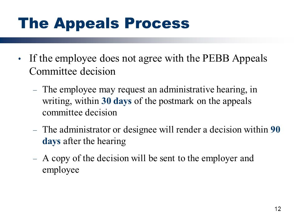 The Appeals Process If the employee does not agree with the PEBB Appeals Committee decision.
