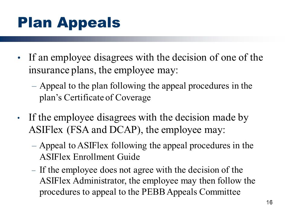 Plan Appeals If an employee disagrees with the decision of one of the insurance plans, the employee may: