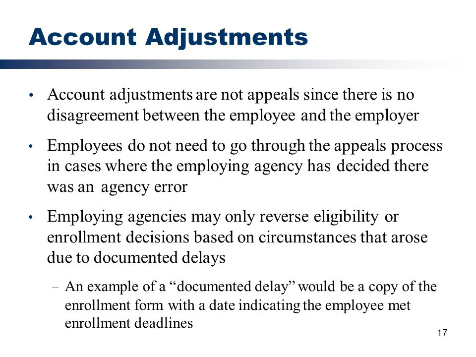Account Adjustments Account adjustments are not appeals since there is no disagreement between the employee and the employer.