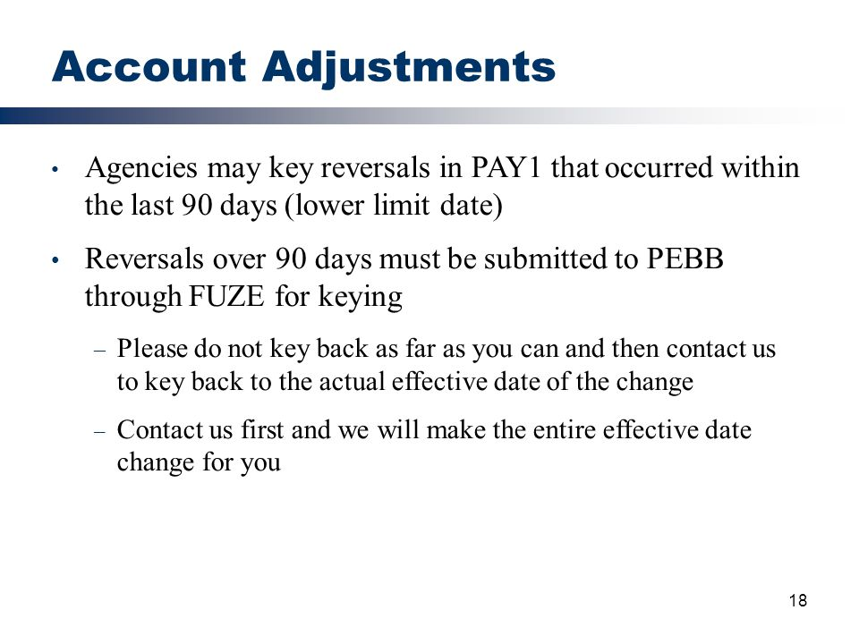 Account Adjustments Agencies may key reversals in PAY1 that occurred within the last 90 days (lower limit date)
