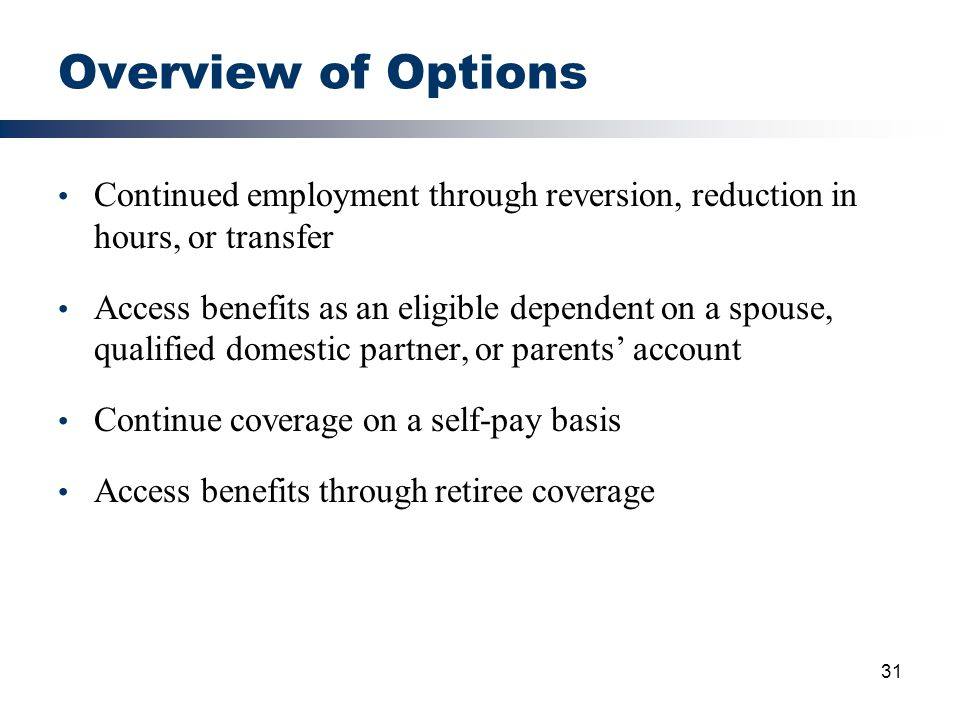 Overview of Options Continued employment through reversion, reduction in hours, or transfer.