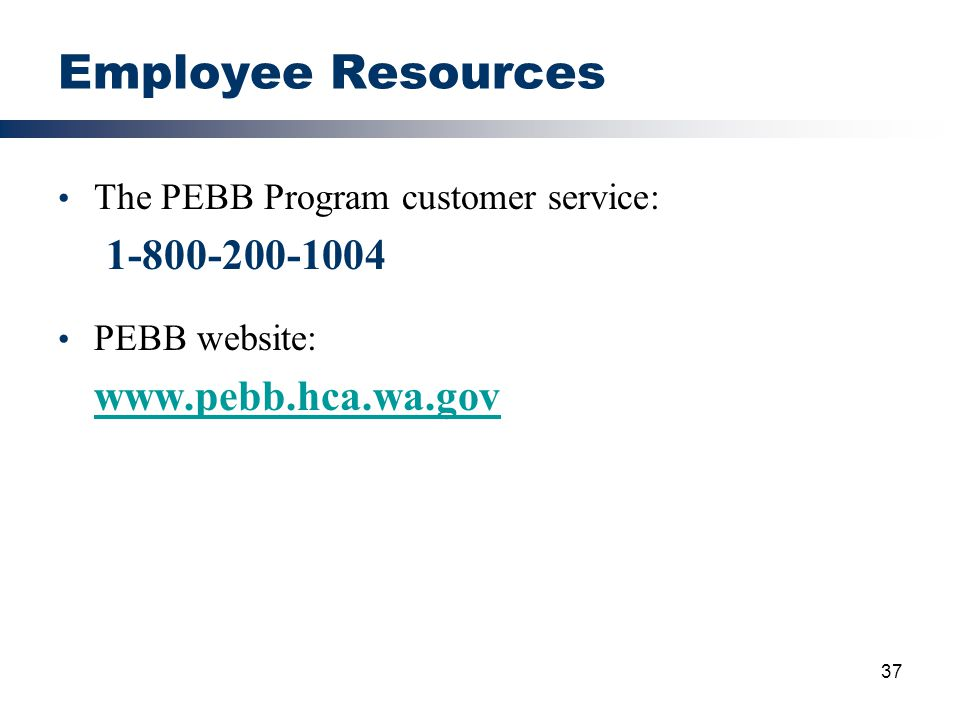 Employee Resources 1-800-200-1004 The PEBB Program customer service: