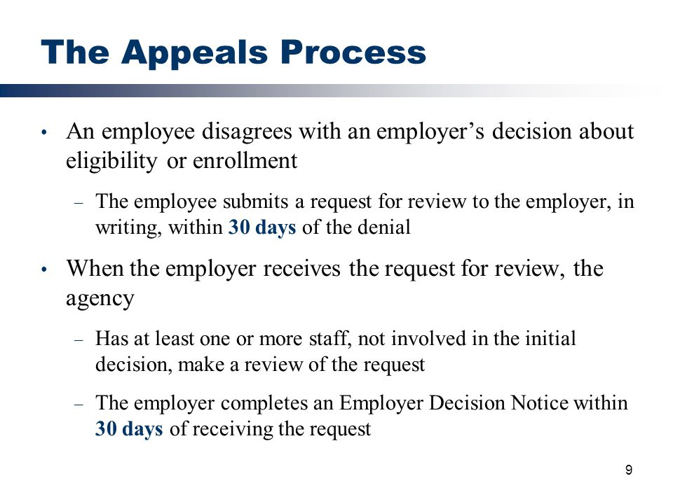 The Appeals Process An employee disagrees with an employer's decision about eligibility or enrollment.