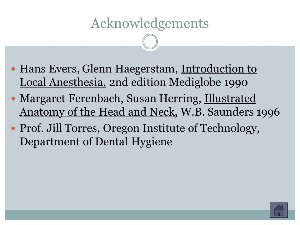 Acknowledgements Hans Evers, Glenn Haegerstam, Introduction to Local Anesthesia, 2nd edition Mediglobe 1990.
