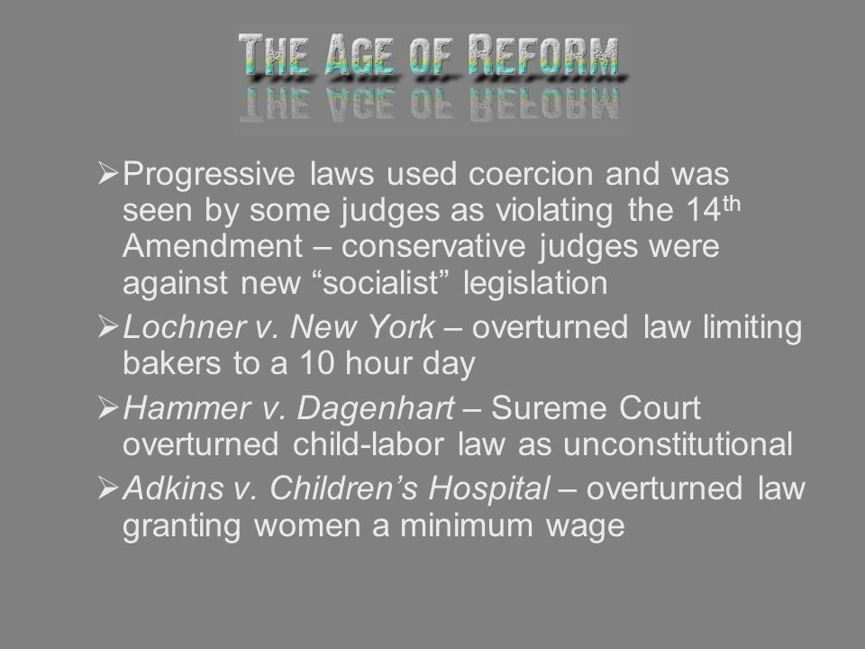 Progressive laws used coercion and was seen by some judges as violating the 14th Amendment – conservative judges were against new socialist legislation