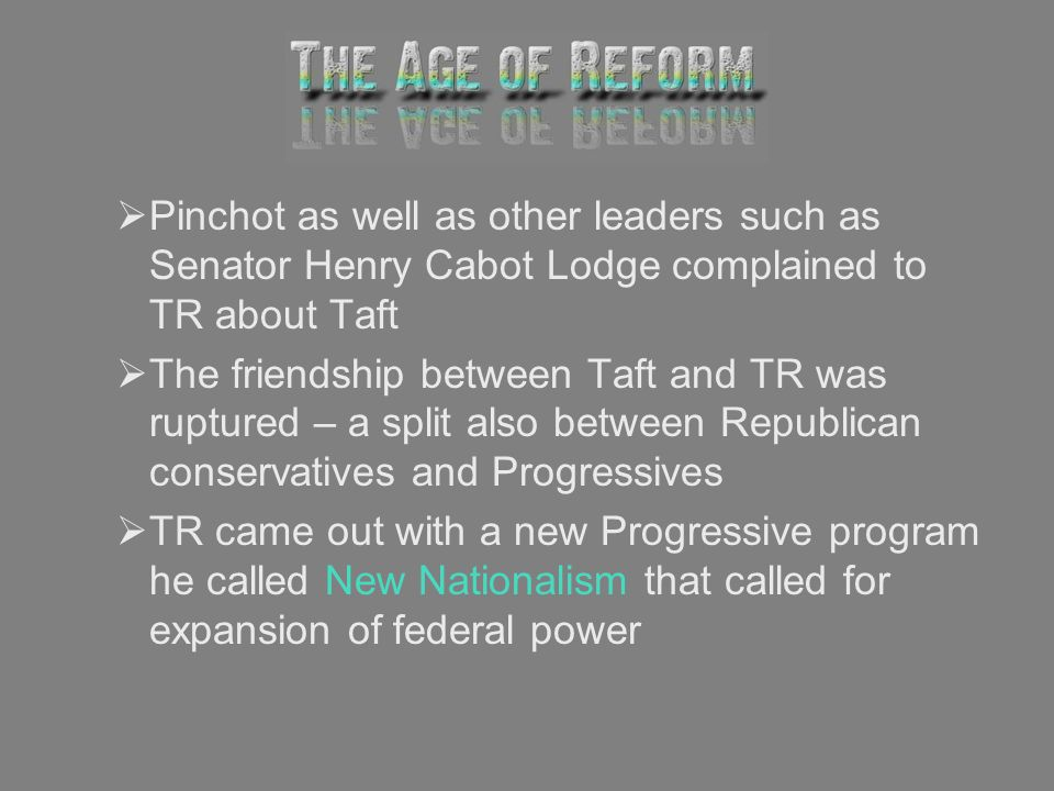 Pinchot as well as other leaders such as Senator Henry Cabot Lodge complained to TR about Taft