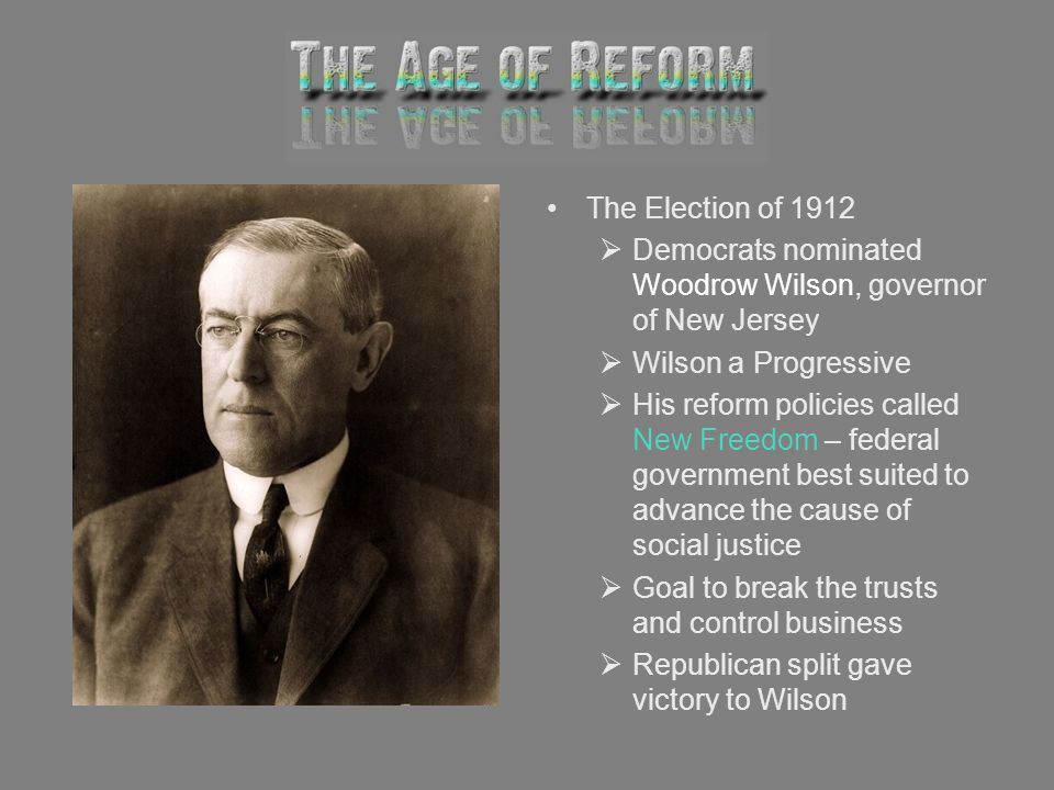 The Election of 1912 Democrats nominated Woodrow Wilson, governor of New Jersey. Wilson a Progressive.