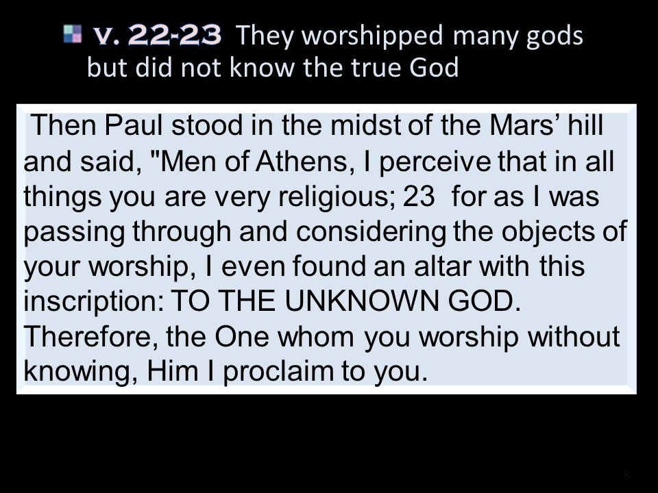 v. 22-23 They worshipped many gods but did not know the true God