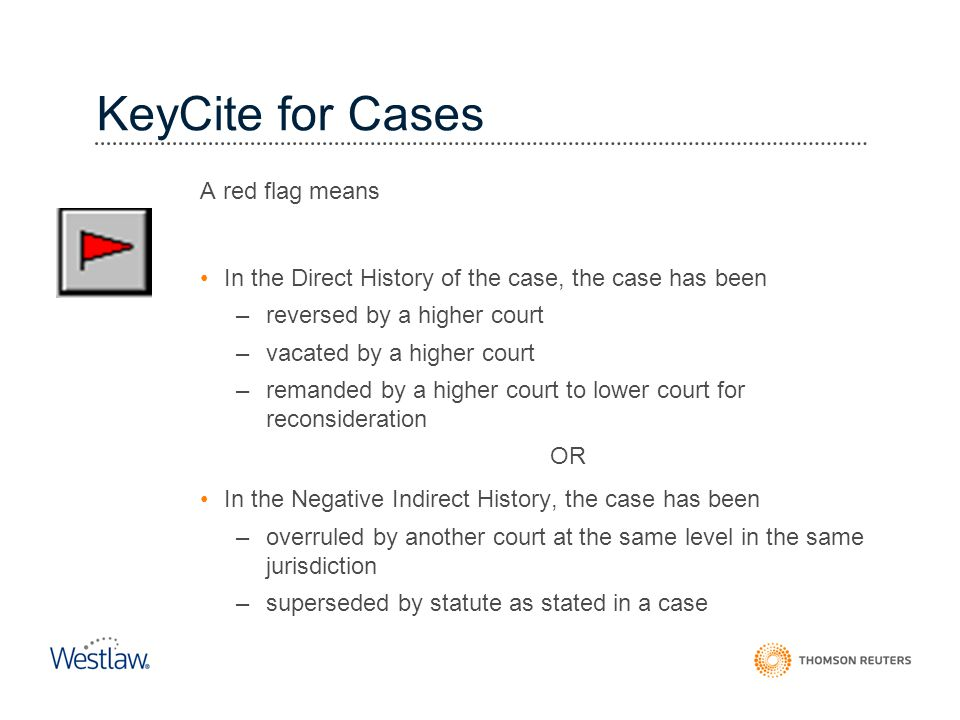 KeyCite for Cases Cases: History A red flag means