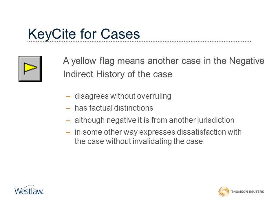 KeyCite for Cases A yellow flag means another case in the Negative